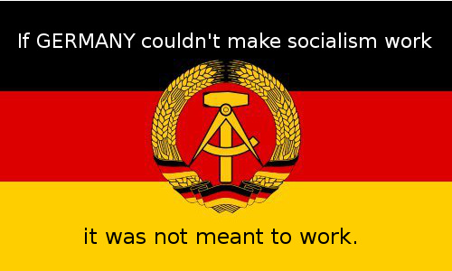 If GERMANY couldn't make socialism work, it was not meant to work