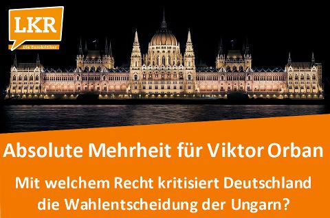 LKR: Mit welchem Recht kritisiert Deutschland die Wahlentscheidung der Ungarn?